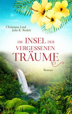 Die Insel der vergessenen Träume von Lind,  Christiane, Rodeit,  Julia K.