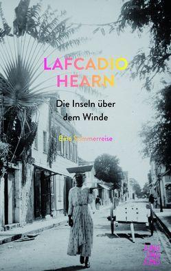 Die Inseln über dem Winde von Hearn,  Lafcadio, Pechmann,  Alexander