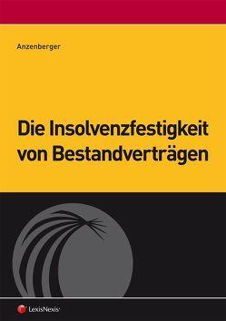 Die Insolvenzfestigkeit von Bestandverträgen von Anzenberger,  Philipp