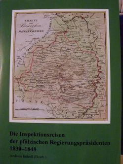 Die Inspektionsreisen der pfälzischen Regierungspräsidenten 1830-1848 von Imhoff,  Andreas, Stiftung zur Förderung pfälzischer Geschichtsforschung,  Neustadt an der Weinstraße