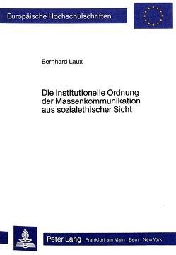 Die institutionelle Ordnung der Massenkommunikation aus sozialethischer Sicht von Laux,  Bernhard