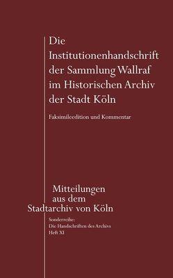 Die Institutionenhandschrift der Sammlung Wallraf im Historischen Archiv der Stadt Köln von Avenarius,  Martin