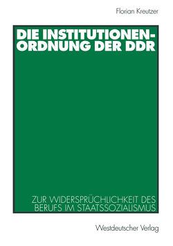 Die Institutionenordnung der DDR von Kreutzer,  Florian