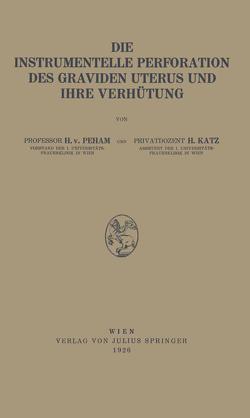 Die Instrumentelle Perforation des Graviden Uterus und Ihre Verhütung von Katz,  H., Peham,  Heinrich von