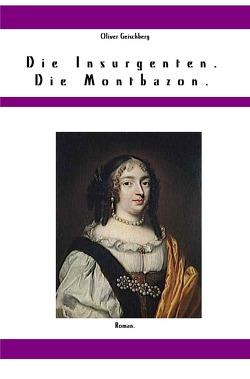 Die Insurgenten. / Die Insurgenten. Die Montbazon. von Geischberg,  Oliver