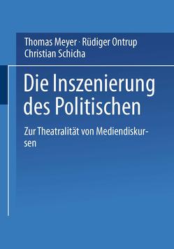 Die Inszenierung des Politischen von Meyer,  Thomas, Ontrup,  Rüdiger, Schicha,  Christian