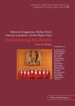 Die Inszenierung des Rechts von Draganova,  Viktoria, Kroll,  Stefan, Landerer,  Helmut, Meyer,  Ulrike