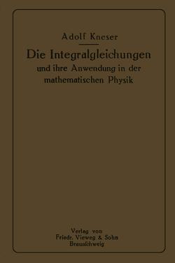 Die Integralgleichungen und ihre Anwendungen in der Mathematischen Physik von Kneser,  Adolf