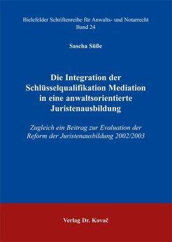 Die Integration der Schlüsselqualifikation Mediation in eine anwaltsorientierte Juristenausbildung von Süße,  Sascha