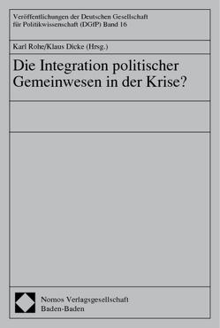 Die Integration politischer Gemeinwesen in der Krise? von Dicke,  Klaus, Rohe,  Karl