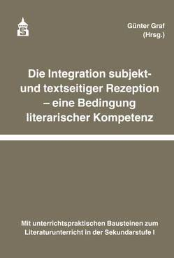 Die Integration subjekt- und textseitiger Rezeption – eine Bedingung literarischer Kompetenz von Graf,  Günter