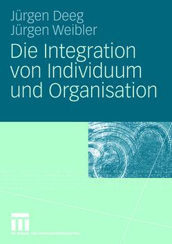 Die Integration von Individuum und Organisation von Deeg,  Jürgen, Weibler,  Jürgen