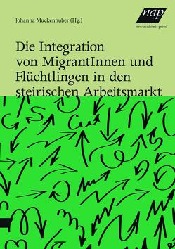 Die Integration von MigrantInnen und Flüchtlingen in den steirischen Arbeitsmarkt von Muckenhuber,  Johanna
