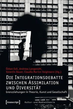 Die Integrationsdebatte zwischen Assimilation und Diversität von Ezli,  Özkan, Langenohl,  Andreas, Rauer,  Valentin, Voigtmann,  Claudia Marion
