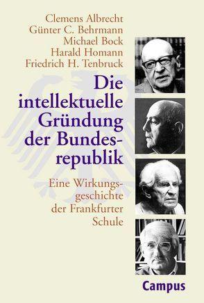 Die intellektuelle Gründung der Bundesrepublik von Albrecht,  Clemens, Behrmann,  Günter C., Bock,  Michael, Homann,  Harald, Tenbruck,  Friedrich H.