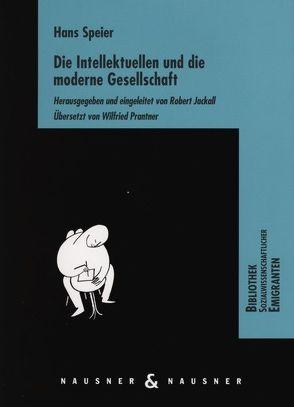 Die Intellektuellen und die moderne Gesellschaft von Jackall,  Robert, Prantner,  Wilfried, Speier,  Hans