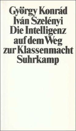 Die Intelligenz auf dem Weg zur Klassenmacht von Konrád,  György, Paetzke,  Hans-Henning, Szelényi,  Iván