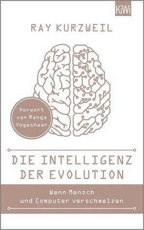 Die Intelligenz der Evolution von Dierlamm,  Helmut, Heinemann,  Elke, Kurzweil,  Ray, Pfeiffer,  Thomas, Yogeshwar,  Ranga