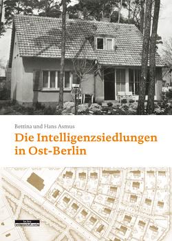 Die Intelligenzsiedlungen in Ost-Berlin von Asmus,  Bettina, Asmus,  Hans-Joachim