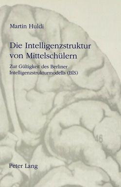 Die Intelligenzstruktur von Mittelschülern von Huldi,  Martin