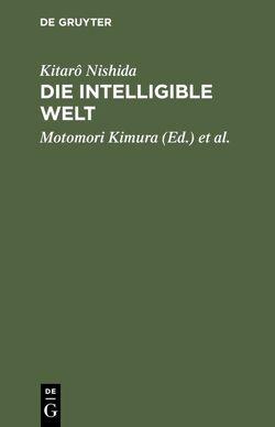 Die intelligible Welt von Kimura,  Motomori, Kôyama,  Iwao, Nakashima,  Ichirô, Nishida,  Kitarô, Schinzinger,  Robert