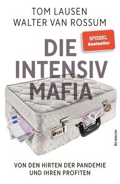 Die Intensiv-Mafia von Burchardt,  Matthias, Christ,  Alexander, Lausen,  Tom, van Rossum,  Walter