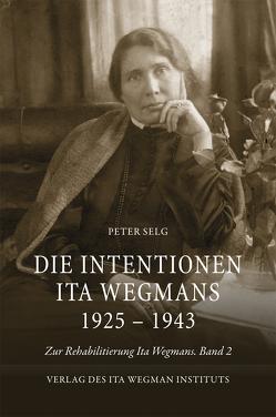 Die Intentionen Ita Wegmans 1925 – 1943 von Selg,  Peter