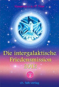 Die Intergalaktische Friedensmission 2012 · Band 2 von Tiller,  Petronella, Vywamus