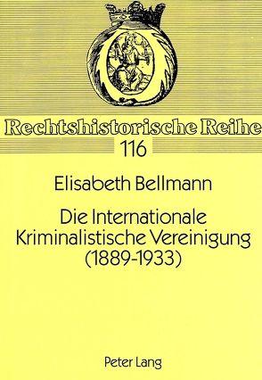 Die Internationale Kriminalistische Vereinigung (1889-1933) von Bellmann,  Elisabeth