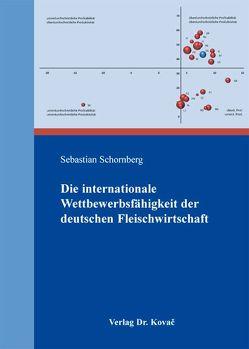 Die internationale Wettbewerbsfähigkeit der deutschen Fleischwirtschaft von Schornberg,  Sebastian