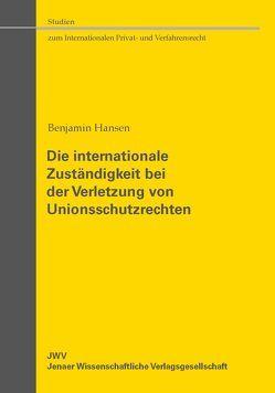 Die internationale Zuständigkeit bei der Verletzung von Unionsschutzrechten von Hansen,  Benjamin