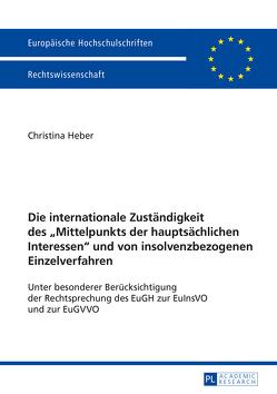 Die internationale Zuständigkeit des «Mittelpunkts der hauptsächlichen Interessen» und von insolvenzbezogenen Einzelverfahren von Heber,  Christina