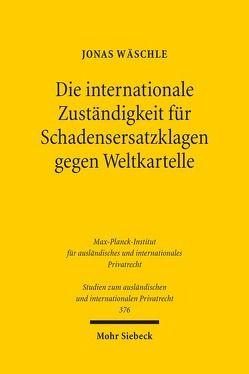 Die internationale Zuständigkeit für Schadensersatzklagen gegen Weltkartelle von Wäschle,  Jonas