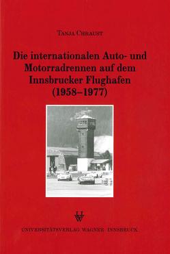 Die internationalen Auto- und Motorradrennen auf dem Innsbrucker Flughafen (1958-1977) von Chraust,  Tanja