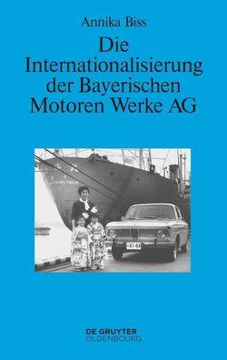 Die Internationalisierung der Bayerischen Motoren Werke AG von Biss,  Annika