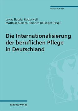 Die Internationalisierung der beruflichen Pflege in Deutschland von Bollinger,  Heinrich, Klemm,  Matthias, Noll,  Nadja, Slotala,  Lukas