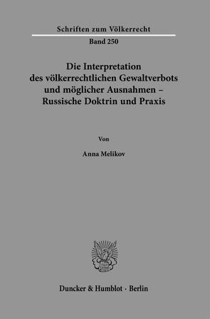 Die Interpretation des völkerrechtlichen Gewaltverbots und möglicher Ausnahmen – Russische Doktrin und Praxis. von Melikov,  Anna