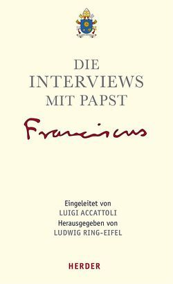 Die Interviews mit Papst Franziskus von Accattoli,  Luigi, Papst Franziskus, Ring-Eifel,  Ludwig