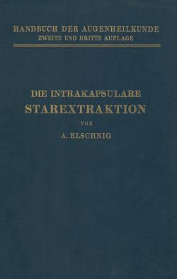 Die Intrakapsulare Starextraktion von Axenfeld,  Th., Elsching,  A., Elschnig,  A.