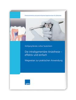Die intraligamentäre Anästhesie – effektiv und einfach von Bender,  Wolfgang, Taubenheim,  Lothar