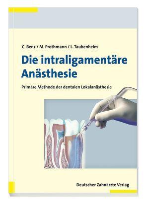 Die intraligamentäre Anästhesie von Benz,  Christoph, Prothmann,  Marc, Taubenheim,  Lothar