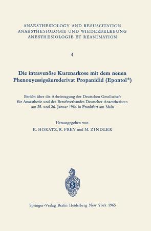 Die intravenöse Kurznarkose mit dem neuen Phenoxyessigsäurederivat Propanidid (Epontol®) von Frey,  R., Horatz,  K., Zindler,  M.