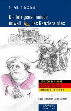 Die Intrigenschmiede unweit des Kanzleramtes von Naumann,  Sabine, Schmidt,  Fritz Otto