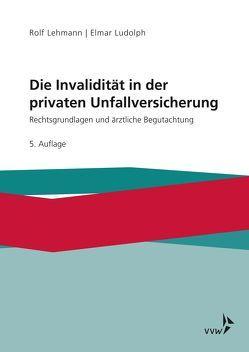 Die Invalidität in der privaten Unfallversicherung von Lehmann,  Rolf, Ludolph,  Elmar