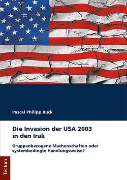 Die Invasion der USA 2003 in den Irak von Buck,  Pascal Philipp