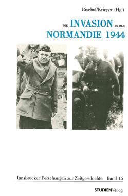 Die Invasion in der Normandie 1944 von Bischof,  Günter, Krieger,  Wolfgang