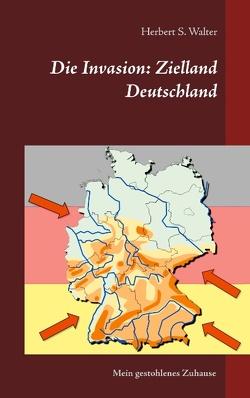 Die Invasion: Zielland Deutschland von Walter,  Herbert S.