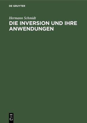 Die Inversion und ihre Anwendungen von Schmidt,  Hermann