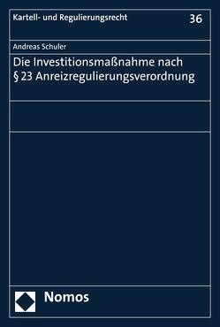 Die Investitionsmaßnahme nach § 23 Anreizregulierungsverordnung von Schuler,  Andreas