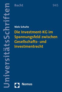 Die Investment-KG im Spannungsfeld zwischen Gesellschafts- und Investmentrecht von Schulte,  Niels